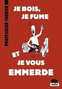 """""""Je bois, je fume et je vous emmerde"""" du Professeur Choron - Nouvelles éditions Wombat"""