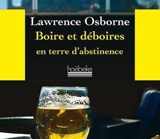 """""""Boire et déboire en terre d'abstinence"""" de Lawrence Osborne"""
