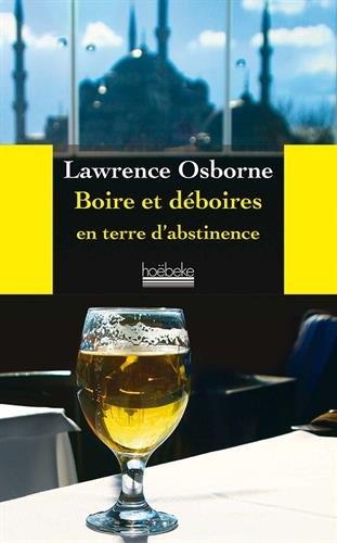 """Addiction Alcool - """"Boire et déboire en terre d'abstinence"""" de Lawrence Osborne"""