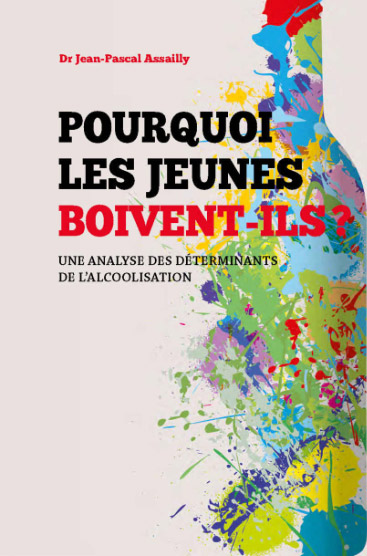 """Addiction Alcool - Essai / """"Pourquoi les jeunes boivent-ils""""  Dr Jean-Pascal Assailly"""