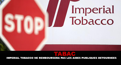 TABAC / IMPÉRIAL TOBACCO NE REMBOURSERA PAS LES AIDES PUBLIQUES DÉTOURNÉES