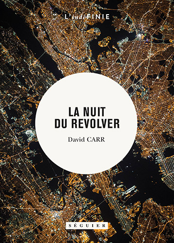 """Addiction  - Récit / """"La nuit du révolver""""  de David Carr"""