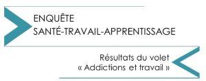 """Addiction Alcool - Enquête Santé-Travail-Apprentissage. Résultats du volet """"Addictions et travail"""""""