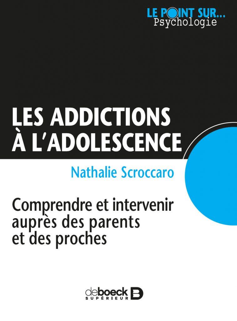 Addiction Alcool - DROGUES / Les addictions à l'adolescence. Comprendre et intervenir auprès des parents et des proches.