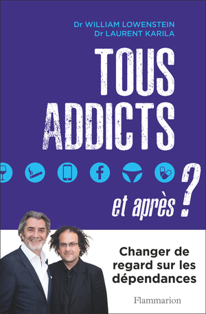 "Addiction  - Essai / ""Tous addicts ?... et après""  de William Lowenstein et Laurent Karila"