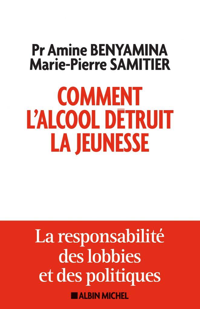 """Addiction Alcool - Essai / """"Comment l'alcool détruit la jeunesse""""  du Pr Amine Benyamina et Marie-Pierre Samitier"""