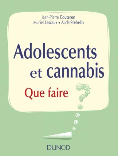 """Addiction Cannabis - Essai / """"Adolescents et cannabis. Que faire ?"""" de Jean-Pierre Couteron, Muriel Lascaux et Aude Stehelin"""