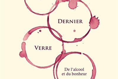 """Récit / """"Le dernier verre. De l'alcool et du bonheur"""" de Daniel Screiber"""