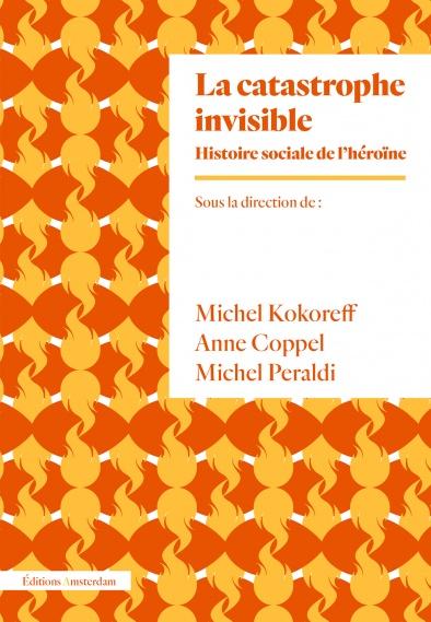 Addiction Autres drogues - Essai / La catastrophe invisible  Collectif, sous la direction de  Michel Kokoreff, Anne Coppel, et Michel Peraldi
