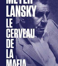 """Essai / """"Meyer Lansky le cerveau de la mafia""""  de Robert Lacey"""