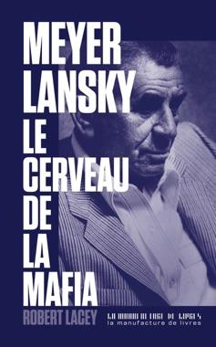 """Addiction  - Essai / """"Meyer Lansky le cerveau de la mafia""""  de Robert Lacey"""