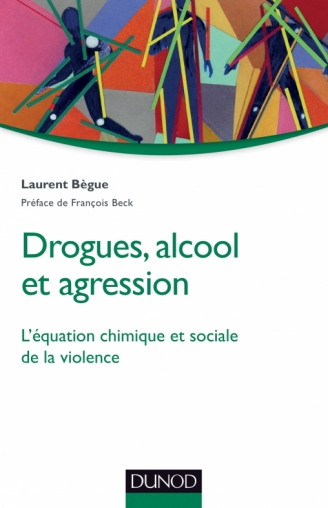 Addiction Alcool - Drogues, alcool et agressions un livre de Laurent Bègue