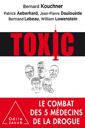 "Addiction  - Essai / ""Toxic"" de Bernard Kouchner, Patrick Aeberhard, Jean-Pierre Daulouède, bertrand Lebeau et William Lowenstein"