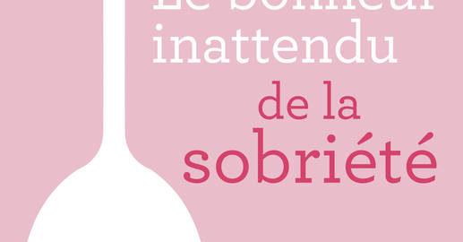 """Récit / """"Le bonheur inattendu de la sobriété"""" de Catherine Gray"""