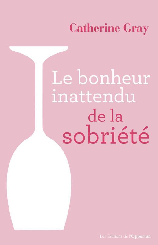 """Addiction Alcool - Récit / """"Le bonheur inattendu de la sobriété"""" de Catherine Gray"""