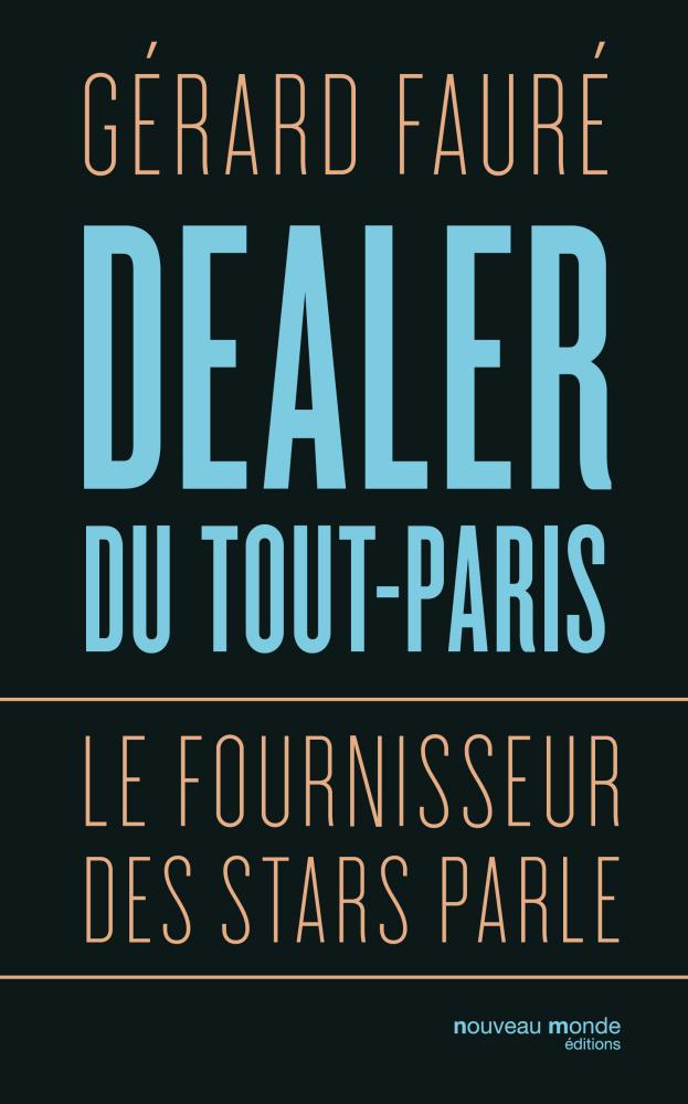Addiction Autres drogues - Récit / Dealer du tout-Paris de Gérard Fauré
