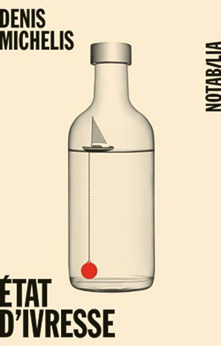 "Addiction Alcool - ""Etat d'ivresse""  un roman de Denis Michelis"