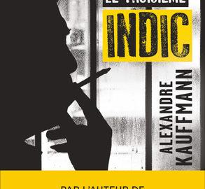 """""""Le troisième indic"""" Une enquête d'Alexandre Kauffmann"""