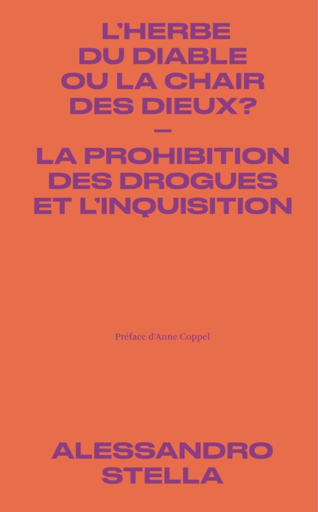 "Addiction  - ""L'herbe du diable ou la chair des dieux ? La prohibition des drogues et l'inquisition"" Un essai de Alessandro Stella"