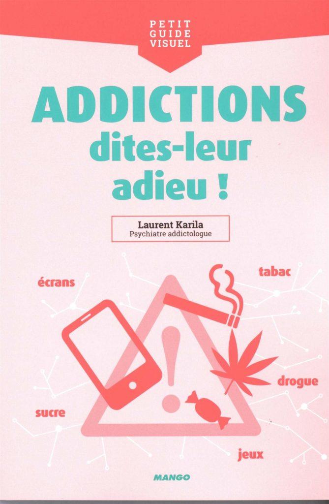 """Addiction  - """"Addictions, dites-leur adieu !"""" Un ouvrage de Laurent Karila"""