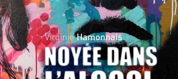 """""""Noyée dans l'alcool"""" Un récit de Virginie Hamonnais"""