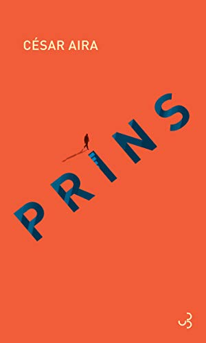 "Addiction Autres drogues - ""Prins"", Un roman de César Aira"