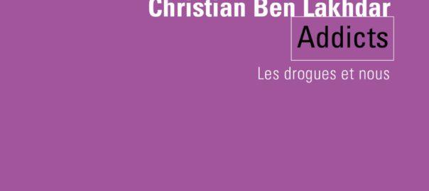 """"""" Addicts - Les drogues et nous"""" - Essai de Christian Ben Lakhdar - Editions du Seuil"""