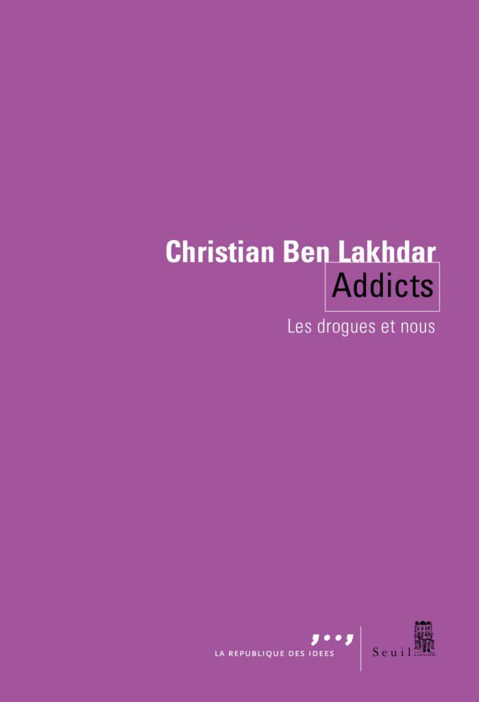 """Addiction Autres drogues - """" Addicts - Les drogues et nous"""" - Essai de Christian Ben Lakhdar - Editions du Seuil"""