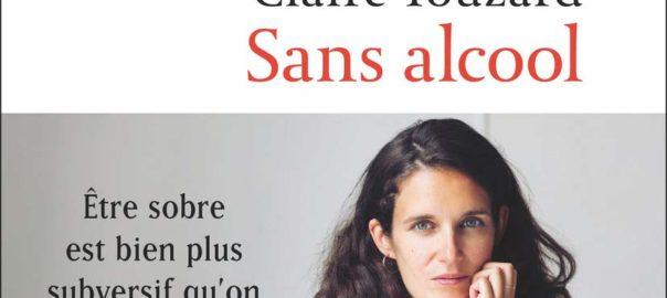 """""""Sans alcool"""" - Un récit de Claire Touzard - Editions Flammarion"""